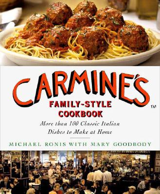 Carmine's Family-Style Cookbook By Ronis, Michael/ Goodbody, Mary